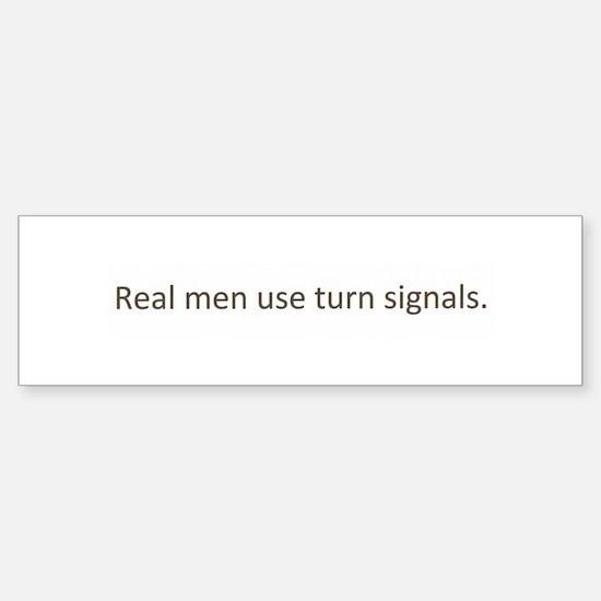 Real men use turn signals Bumper Bumper Bumper Sticker