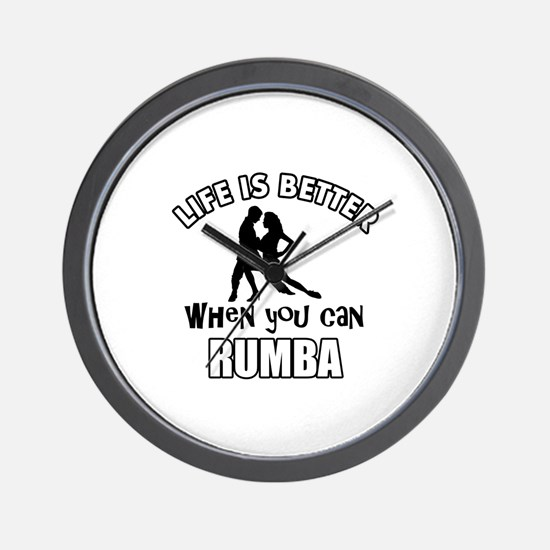 Life is better when you can RUMBA dance Wall Clock