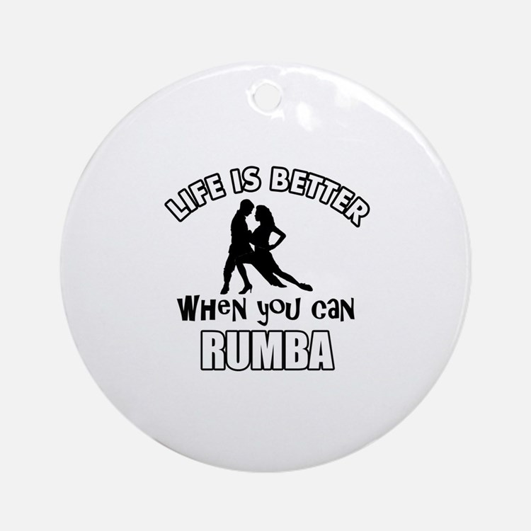 Life is better when you can RUMBA dance Ornament (