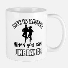 Life is better when you can LINE DANCE Mug