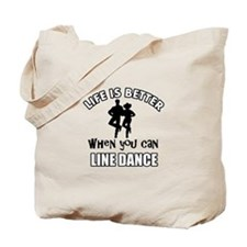 Life is better when you can LINE DANCE Tote Bag