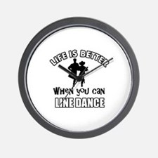 Life is better when you can LINE DANCE Wall Clock