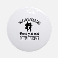 Life is better when you can LINE DANCE Ornament (R