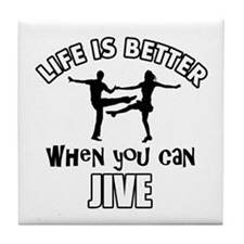 Life is better when you can JIVE DANCE Tile Coaste