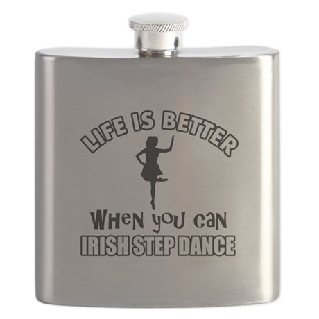 Life is better when you can IRISHSTEP DANCE Flask