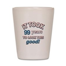 It took 99 years to look this good Shot Glass
