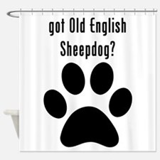 got Old English Sheepdog? Shower Curtain