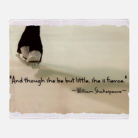 And though she be but little, she is fierce. Throw