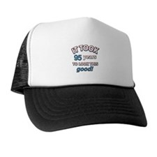 It took 95 years to look this good Trucker Hat