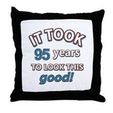 It took 95 years to look this good Throw Pillow