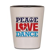 Peace Love and Dance Shot Glass