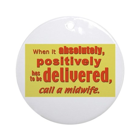 Midwife - has to be delivered Ornament (Round)