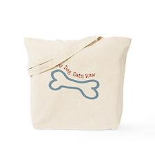 My dog Eats Raw Tote Bag