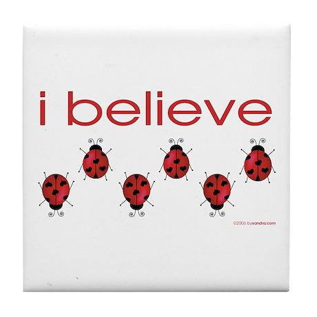 I believe in ladybugs Tile Coaster