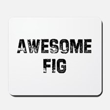 Awesome Fig Mousepad