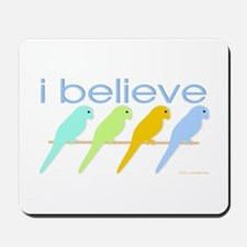 I believe in parakeets Mousepad