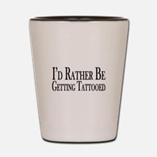 Rather Be Getting Tattooed Shot Glass