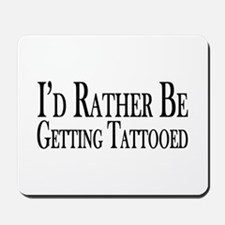 Rather Be Getting Tattooed Mousepad