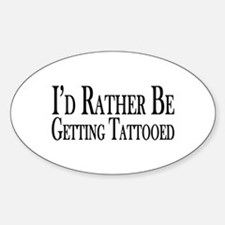 Rather Be Getting Tattooed Sticker (Oval)