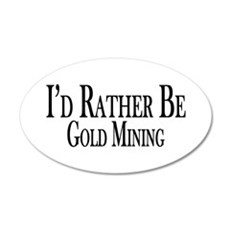 Rather Be Gold Mining 35x21 Oval Wall Decal