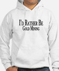 Rather Be Gold Mining Hoodie