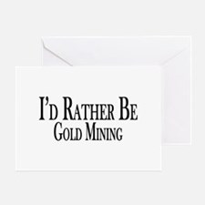 Rather Be Gold Mining Greeting Card