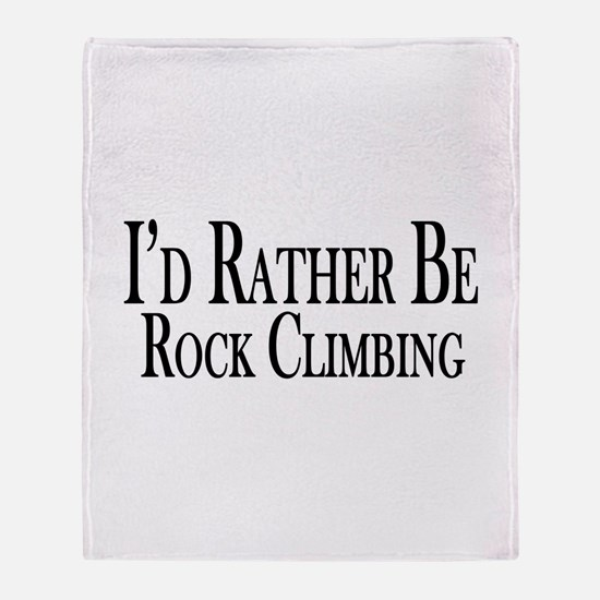 Rather Be Rock Climbing Throw Blanket