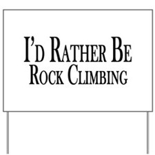 Rather Be Rock Climbing Yard Sign
