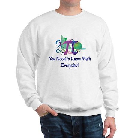 You Need To Know Math Everyday! Sweatshirt