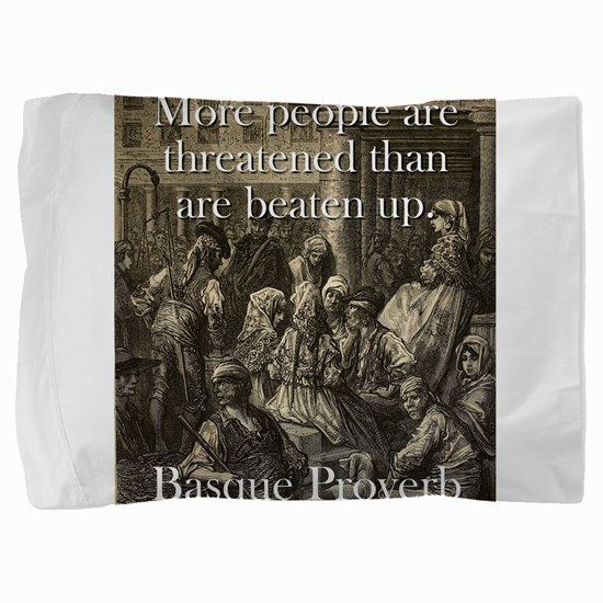 More People Are Threatened - Basque Proverb Pillow