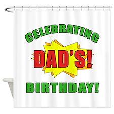 Celebrating Dad's Birthday Shower Curtain