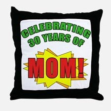 Celebrating Mom's 30th Birthday Throw Pillow