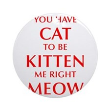 YOU-HAVE-CAT-OPT-RED Ornament (Round)