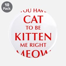 """YOU-HAVE-CAT-OPT-RED 3.5"""" Button (10 pack)"""