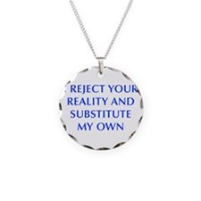 I-REJECT-YOUR-REALITY-OPT-BLUE Necklace