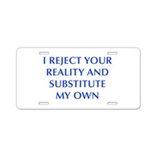 I-REJECT-YOUR-REALITY-OPT-BLUE Aluminum License Pl