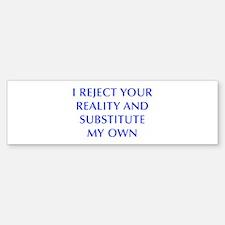 I-REJECT-YOUR-REALITY-OPT-BLUE Bumper Bumper Bumper Sticker