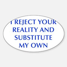 I-REJECT-YOUR-REALITY-OPT-BLUE Decal