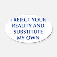 I-REJECT-YOUR-REALITY-OPT-BLUE Oval Car Magnet