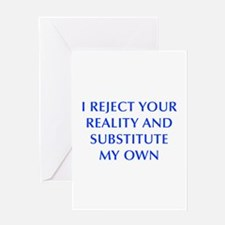 I-REJECT-YOUR-REALITY-OPT-BLUE Greeting Cards
