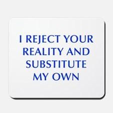 I-REJECT-YOUR-REALITY-OPT-BLUE Mousepad