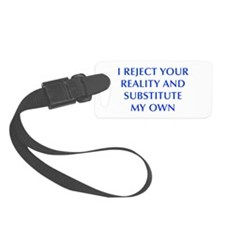 I-REJECT-YOUR-REALITY-OPT-BLUE Luggage Tag