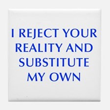 I-REJECT-YOUR-REALITY-OPT-BLUE Tile Coaster