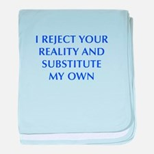 I-REJECT-YOUR-REALITY-OPT-BLUE baby blanket