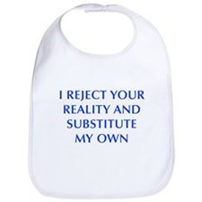 I-REJECT-YOUR-REALITY-OPT-BLUE Bib