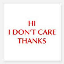 "HI-I-DONT-CARE-OPT-RED Square Car Magnet 3"" x 3"""