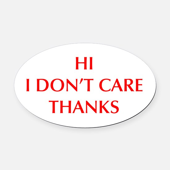 HI-I-DONT-CARE-OPT-RED Oval Car Magnet