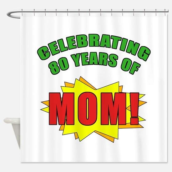 Celebrating Mom's 80th Birthday Shower Curtain