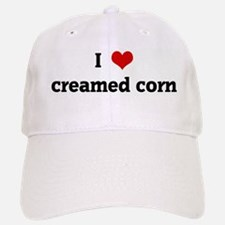 I Love creamed corn Baseball Baseball Cap