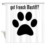 got French Mastiff? Shower Curtain